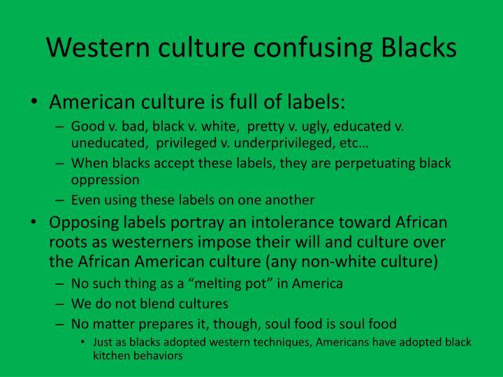 Western culture confusing Blacks