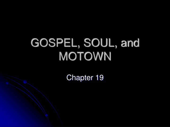 GOSPEL, SOUL, and MOTOWN
