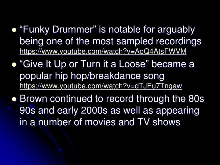 Funky Drummer is notable for arguably being one of the most sampled recordings