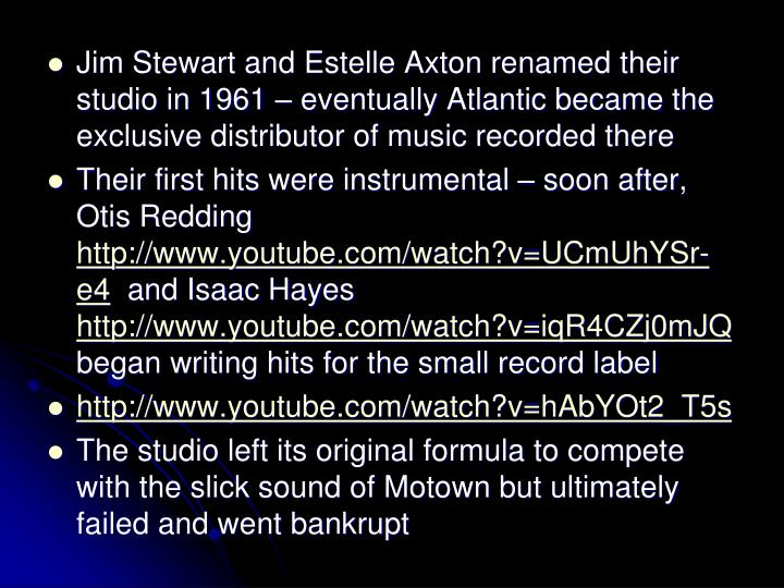 Jim Stewart and Estelle Axton renamed their studio in 1961  eventually Atlantic became the exclusive distributor of music recorded there
