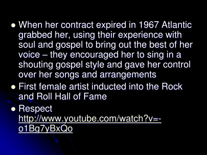 When her contract expired in 1967 Atlantic grabbed her, using their experience with soul and gospel to bring out the best of her voice  they encouraged her to sing in a shouting gospel style and gave her control over her songs and arrangements