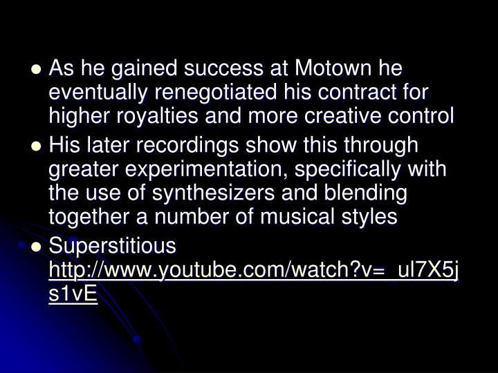 As he gained success at Motown he eventually renegotiated his contract for higher royalties and more creative control