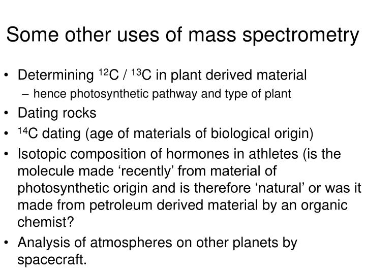 Some other uses of mass spectrometry