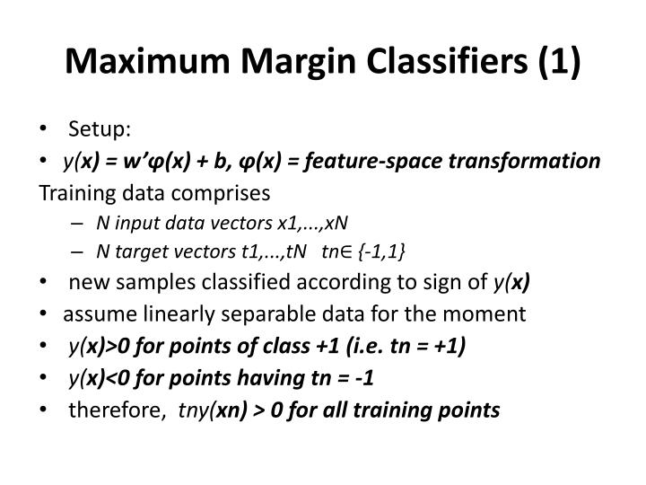Maximum margin classifiers 1