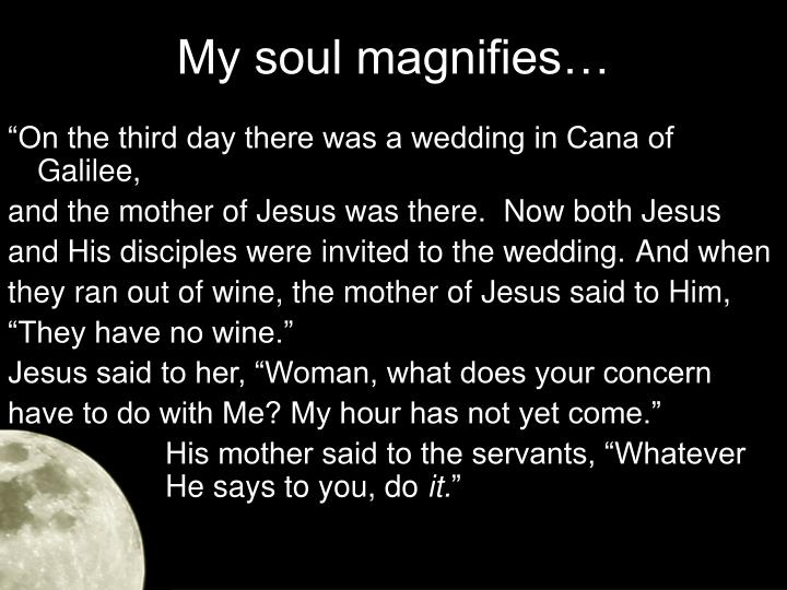 My soul magnifies…