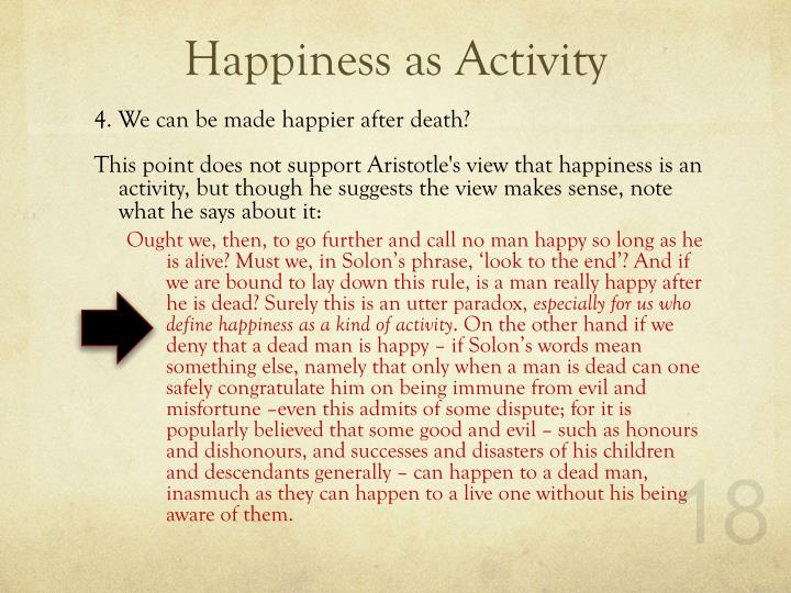 aristotle s view that happiness can require self sacrifice Perhaps the most enduring legacy of aristotle's ethics is his theory aristotle argues that happiness aristotle argues, require only the proper performance.