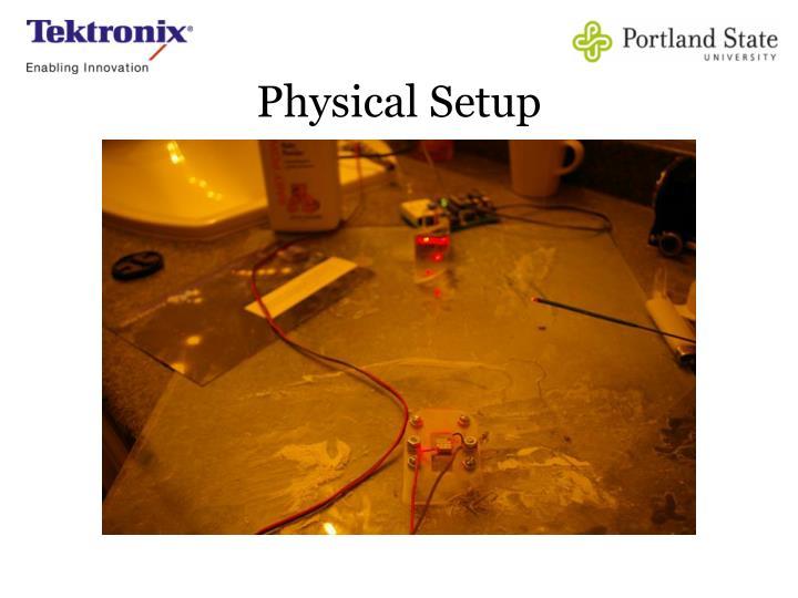 Physical Setup