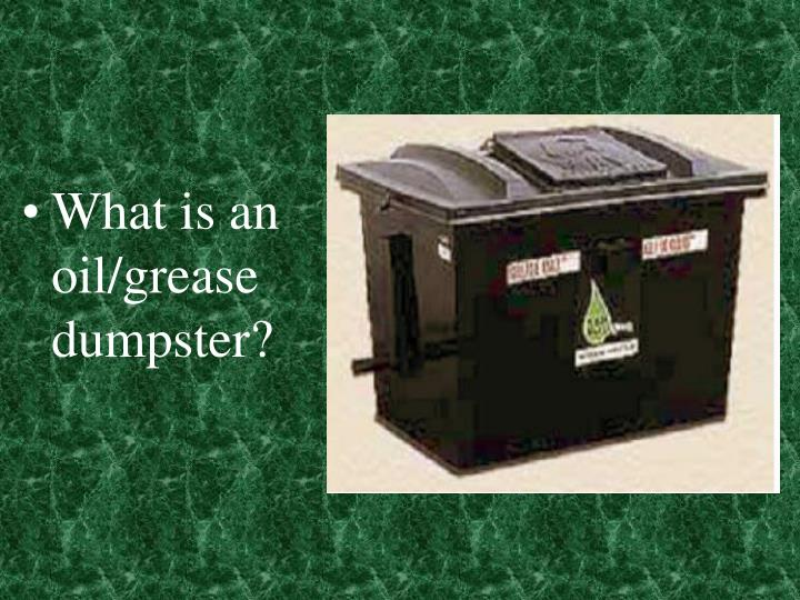 What is an oil/grease dumpster?