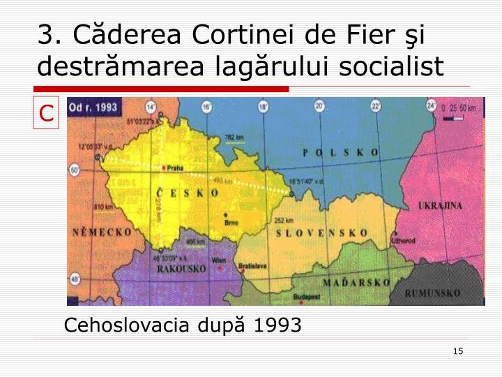 3. Căderea Cortinei de Fier şi destrămarea lagărului socialist