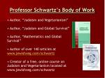 professor schwartz s body of work