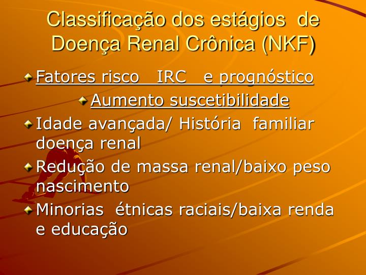 Classificação dos estágios  de Doença Renal Crônica (NKF)