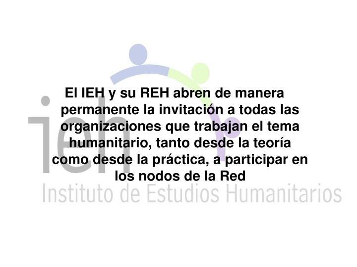El IEH y su REH abren de manera permanente la invitación a todas las organizaciones que trabajan el tema humanitario, tanto desde la teoría como desde la práctica, a participar en los nodos de la Red