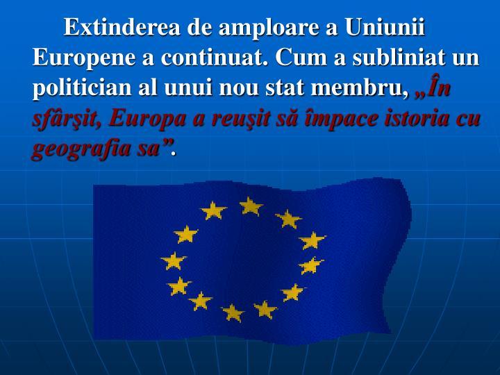 Extinderea de amploare a Uniunii Europene a continuat. Cum a subliniat un politician al unui nou stat membru,