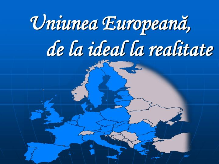 Uniunea european de la ideal la realitate