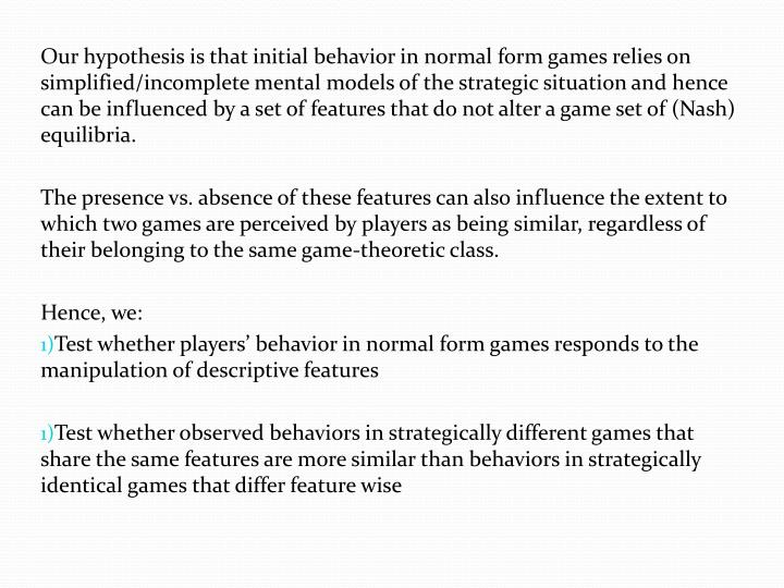 Our hypothesis is that initial behavior in normal form games relies on simplified/incomplete mental ...