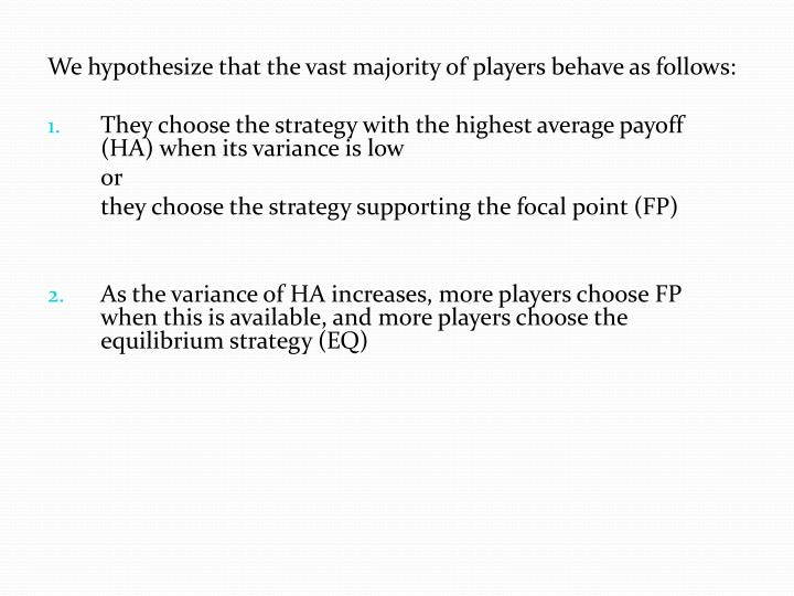 We hypothesize that the vast majority of players behave as follows:
