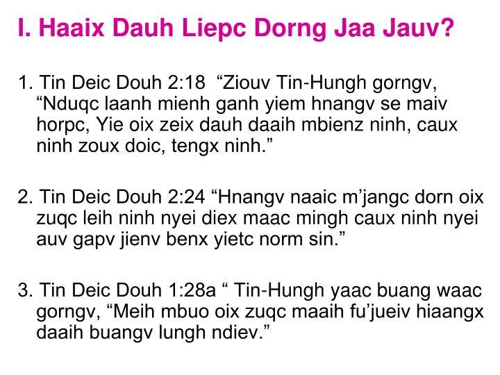I. Haaix Dauh Liepc Dorng Jaa Jauv?
