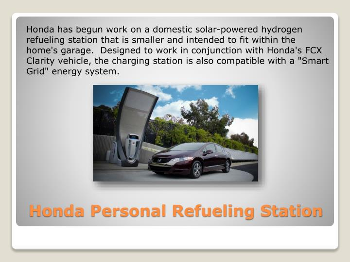 "Honda has begun work on a domestic solar-powered hydrogen refueling station that is smaller and intended to fit within the home's garage.  Designed to work in conjunction with Honda's FCX Clarity vehicle, the charging station is also compatible with a ""Smart Grid"" energy system."