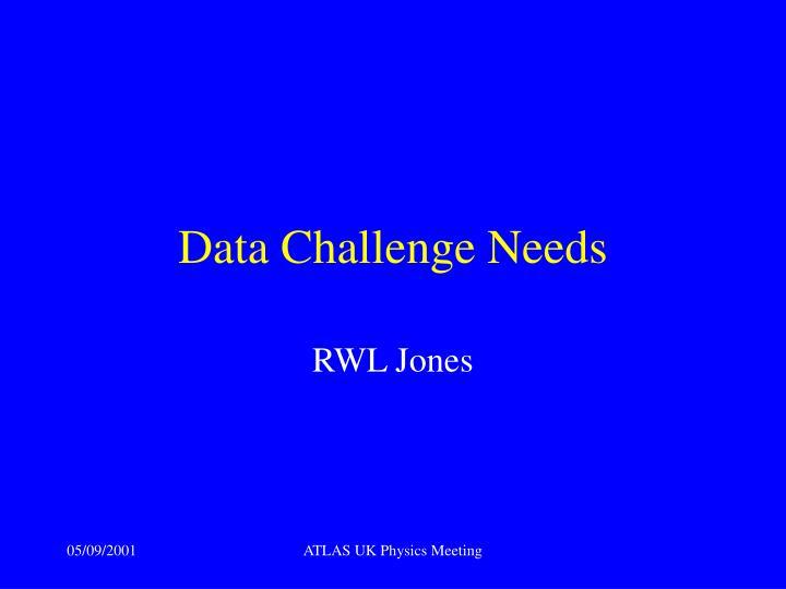 Data Challenge Needs