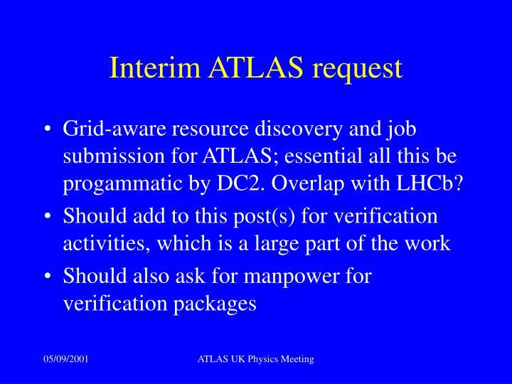 Interim ATLAS request
