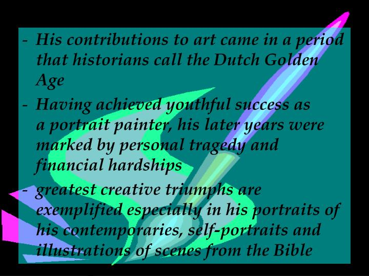 His contributions to art came in a period that historians call the Dutch Golden Age