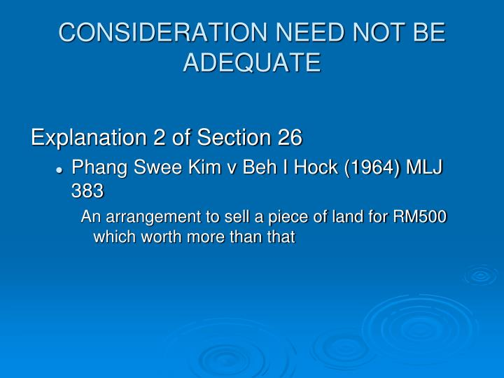 CONSIDERATION NEED NOT BE ADEQUATE