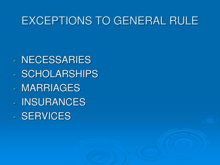 EXCEPTIONS TO GENERAL RULE