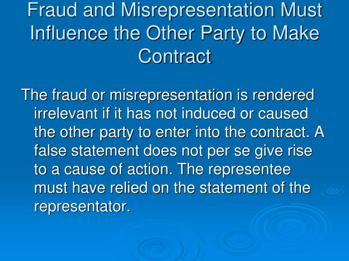 Fraud and Misrepresentation Must Influence the Other Party to Make Contract