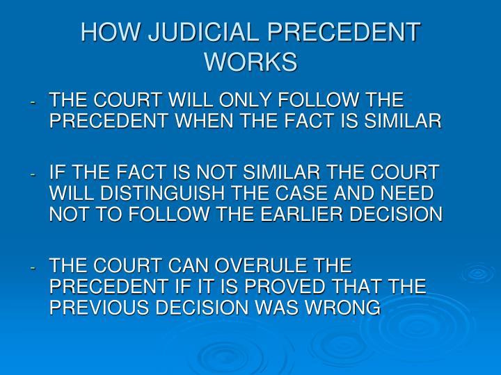 HOW JUDICIAL PRECEDENT WORKS