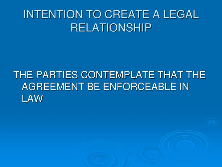 INTENTION TO CREATE A LEGAL RELATIONSHIP