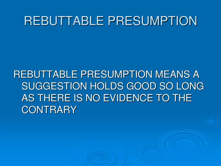 REBUTTABLE PRESUMPTION
