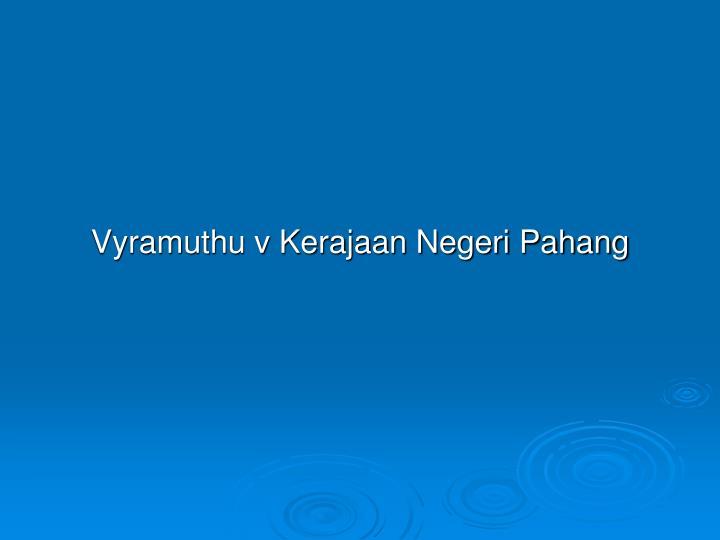 Vyramuthu v Kerajaan Negeri Pahang