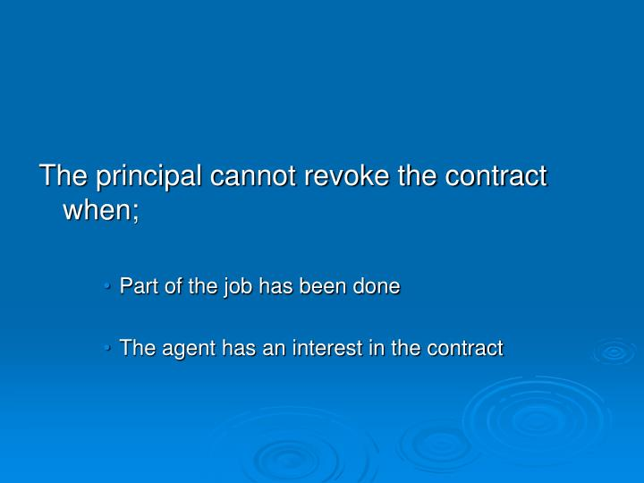 The principal cannot revoke the contract when;