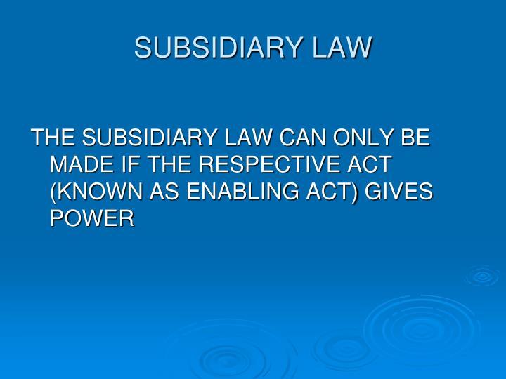 SUBSIDIARY LAW