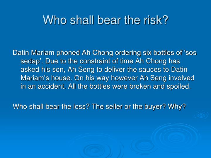 Who shall bear the risk?