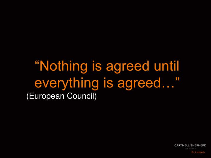 """Nothing is agreed until everything is agreed…"""