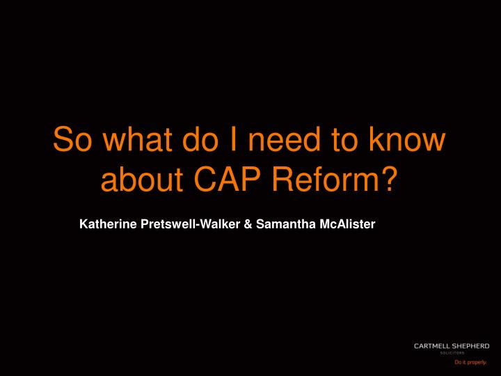 So what do I need to know about CAP Reform?