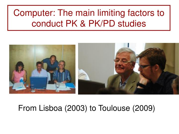 Computer: The main limiting factors to conduct PK & PK/PD studies