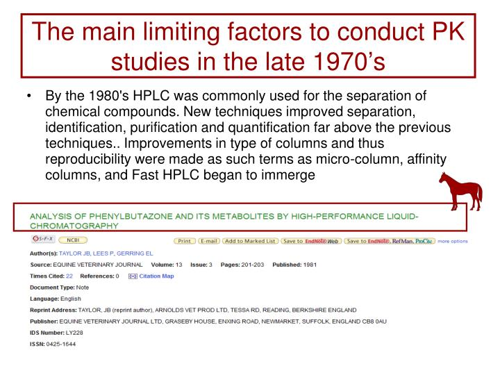 The main limiting factors to conduct PK studies in the late 1970's