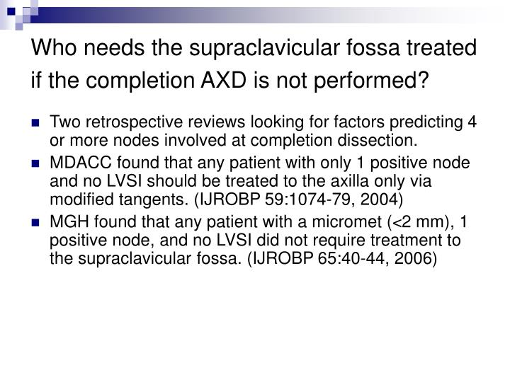 Who needs the supraclavicular fossa treated if the completion AXD is not performed?