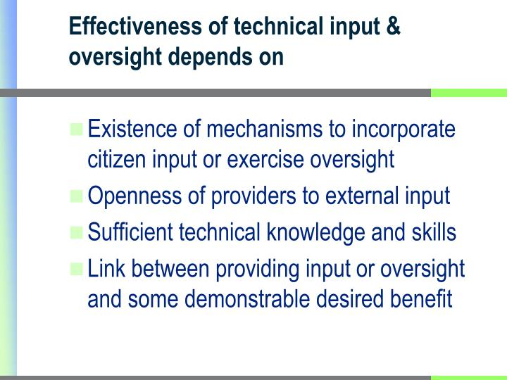 Effectiveness of technical input & oversight depends on