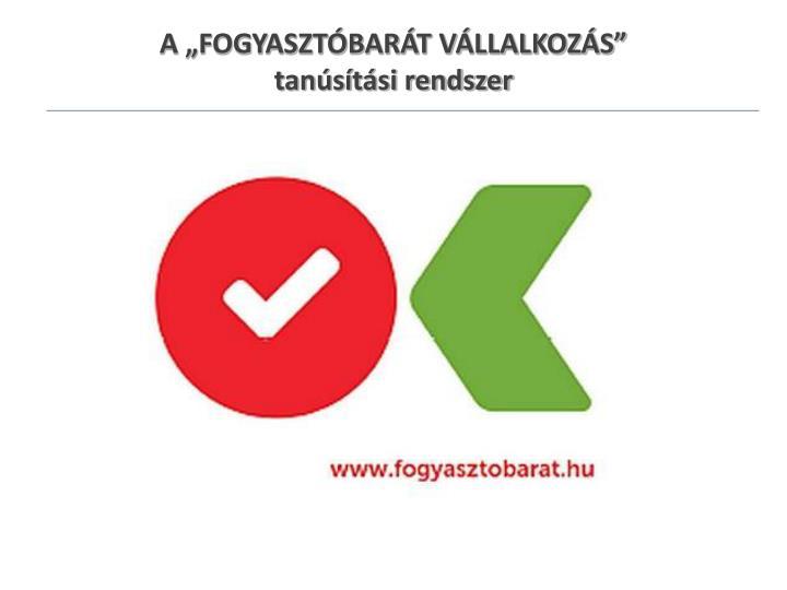 """A """"FOGYASZTÓBARÁT VÁLLALKOZÁS"""""""