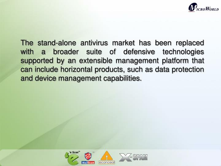 The stand-alone antivirus market has been replaced with a broader suite of defensive technologies su...