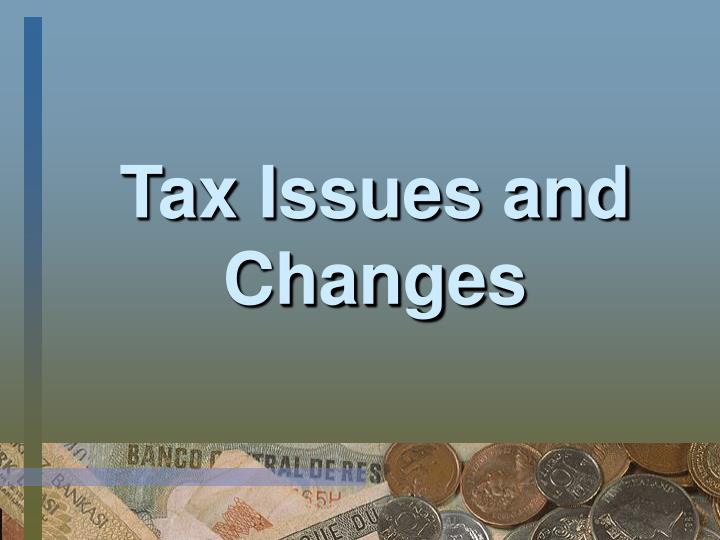 Tax Issues and Changes