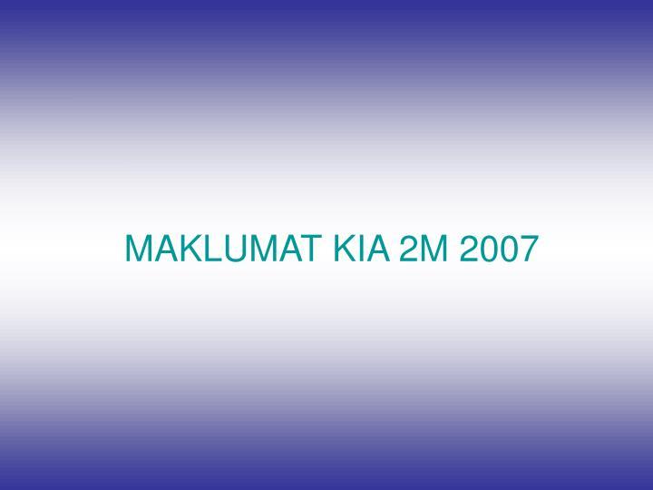 MAKLUMAT KIA 2M 2007