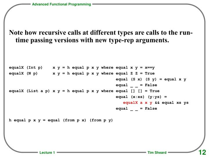 Note how recursive calls at different types are calls to the run-time passing versions with new type-rep arguments.