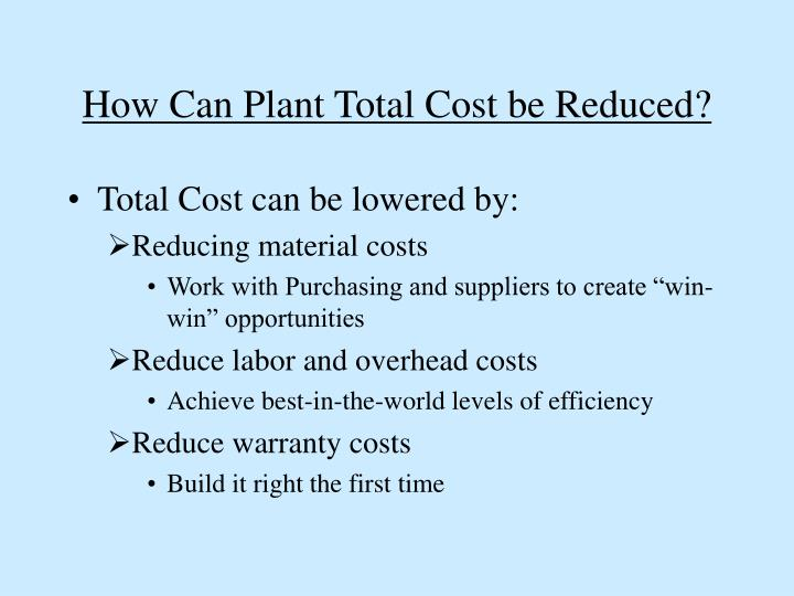 How Can Plant Total Cost be Reduced?