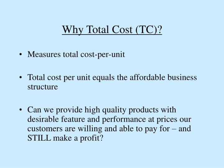 Why Total Cost (TC)?