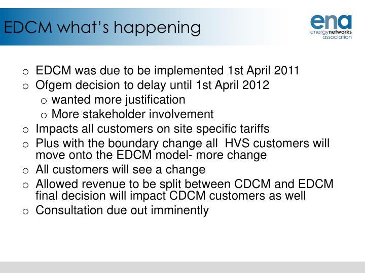 EDCM what's happening