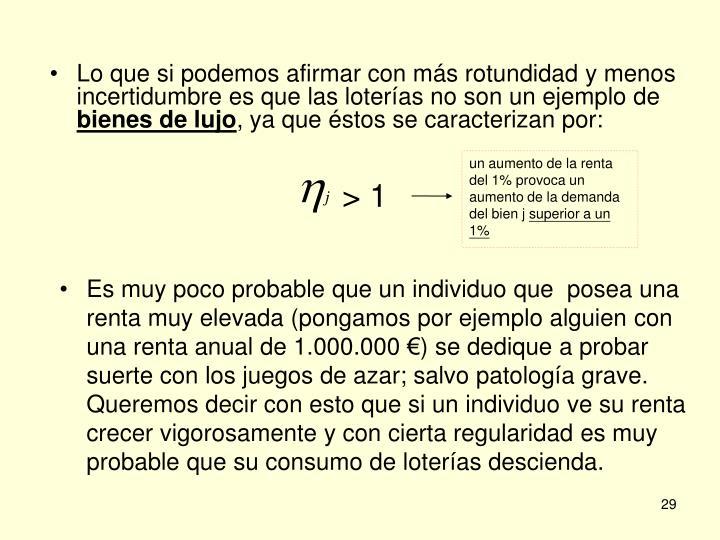 Lo que si podemos afirmar con más rotundidad y menos incertidumbre es que las loterías no son un ejemplo de